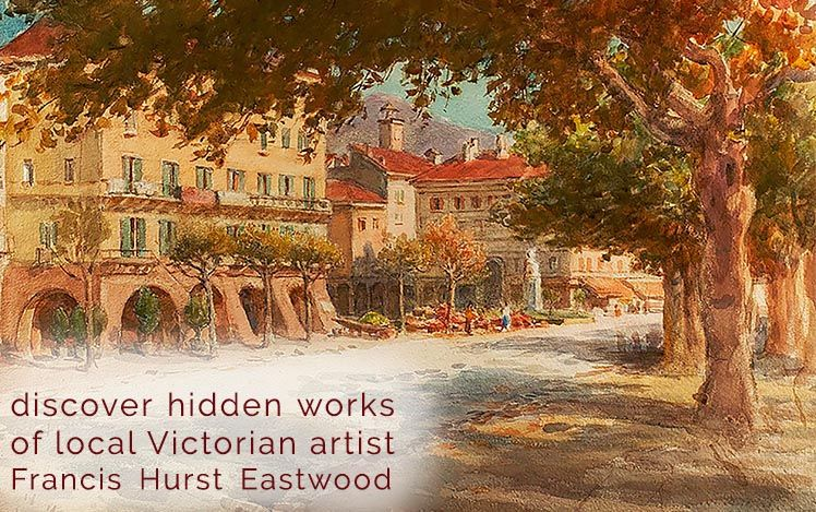 Discover Hidden works of local Victorian Artists Francis Hurst Eastwood